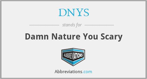 DNYS - Damn Nature You Scary