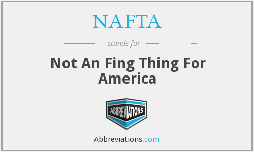 NAFTA - Not An Fing Thing For America