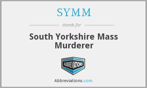 SYMM - South Yorkshire Mass Murderer