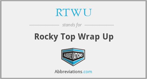 RTWU - Rocky Top Wrap Up
