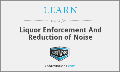 LEARN - Liquor Enforcement And Reduction of Noise