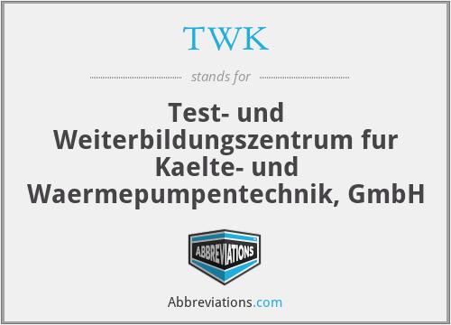 TWK - Test- und Weiterbildungszentrum fur Kaelte- und Waermepumpentechnik, GmbH