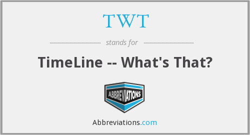 TWT - TimeLine -- What's That?