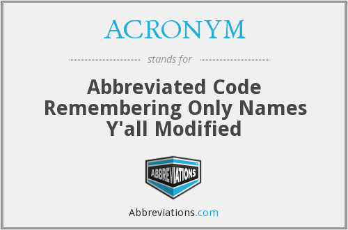 ACRONYM - Abbreviated Code Remembering Only Names Y'all Modified