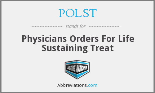 POLST - Physicians Orders For Life Sustaining Treat