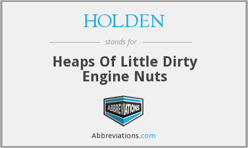 HOLDEN - Heaps Of Little Dirty Engine Nuts