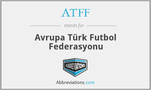 ATFF - Avrupa Türk Futbol Federasyonu