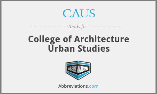 CAUS - College of Architecture Urban Studies