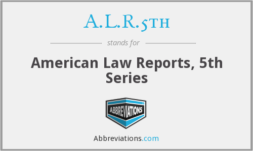 A.L.R.5th - American Law Reports, 5th Series