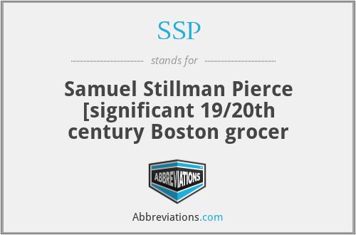 SSP - Samuel Stillman Pierce [significant 19/20th century Boston grocer