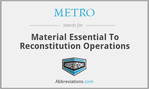 METRO - Material Essential To Reconstitution Operations