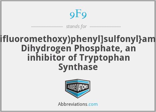 9F9 - 2-({[4-(Trifluoromethoxy)phenyl]sulfonyl}amino)ethyl Dihydrogen Phosphate, an inhibitor of Tryptophan Synthase