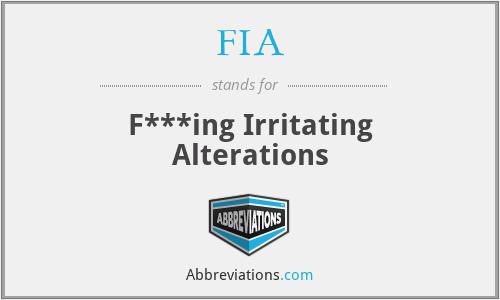 FIA - F***ing Irritating Alterations