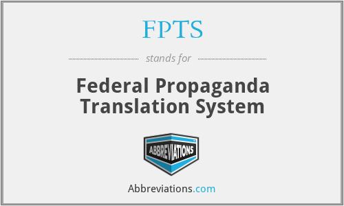 FPTS - Federal Propaganda Translation System