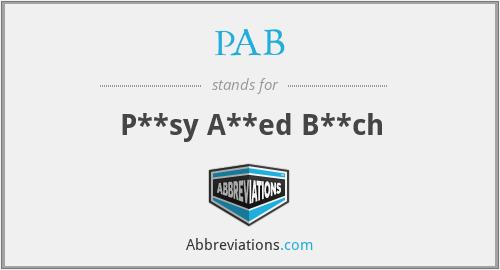 PAB - P**sy A**ed B**ch
