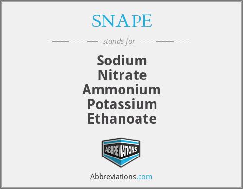 SNAPE - Sodium Nitrate Ammonium Potassium Ethanoate