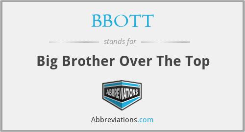 BBOTT - Big Brother Over The Top