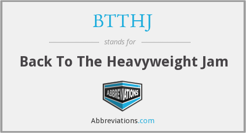 What does BTTHJ stand for?