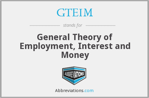 GTEIM - General Theory of Employment, Interest and Money
