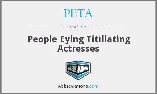 PETA - People Eying Titillating Actresses