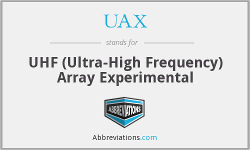 UAX - UHF (Ultra-High Frequency) Array Experimental