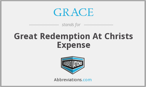 GRACE - Great Redemption At Christs Expense