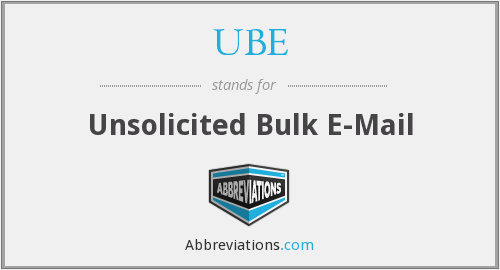 UBE - Unsolicited Bulk E-Mail