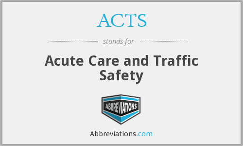 ACTS - Acute Care and Traffic Safety