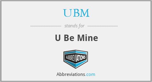 UBM - U Be Mine
