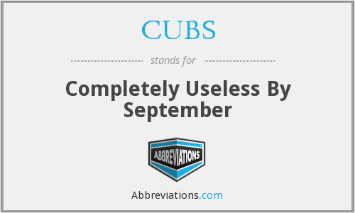 CUBS - Completely Useless By September