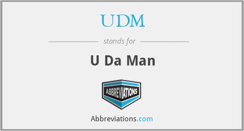 UDM - U Da Man