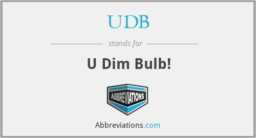 UDB - U Dim Bulb!