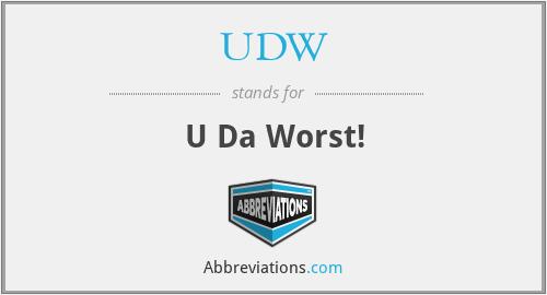 UDW - U Da Worst!