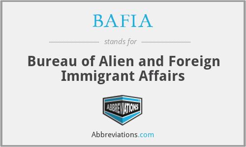 BAFIA - Bureau of Alien and Foreign Immigrant Affairs