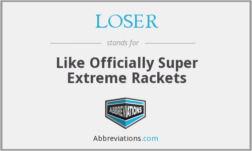 LOSER - Like Officially Super Extreme Rackets
