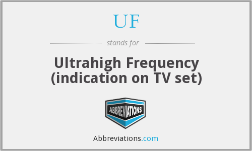 UF - Ultrahigh Frequency (indication on TV set)