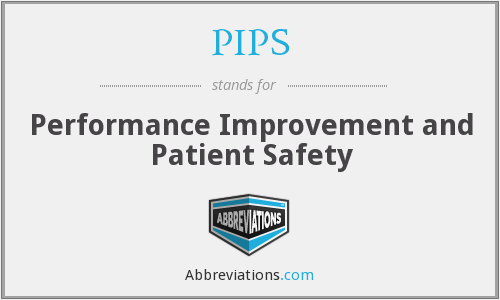 PIPS - Performance Improvement and Patient Safety
