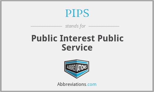 PIPS - Public Interest Public Service