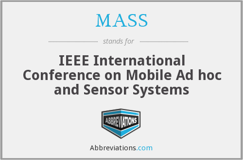 MASS - IEEE International Conference on Mobile Ad hoc and Sensor Systems