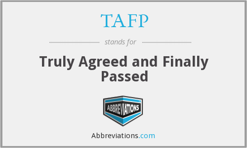 TAFP - Truly Agreed and Finally Passed