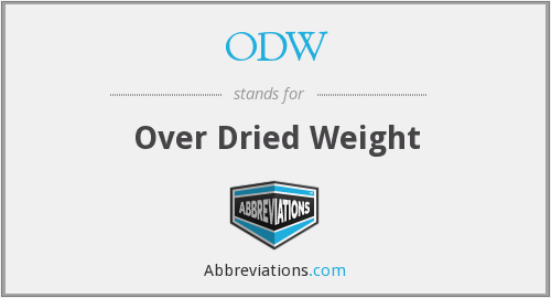 ODW - Over Dried Weight