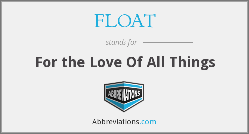 FLOAT - For the Love Of All Things