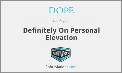 DOPE - Definitely On Personal Elevation