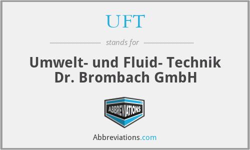 UFT - Umwelt- und Fluid- Technik Dr. Brombach GmbH