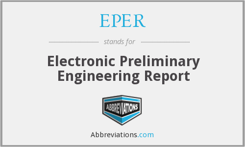 EPER - Electronic Preliminary Engineering Report