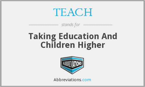TEACH - Taking Education And Children Higher