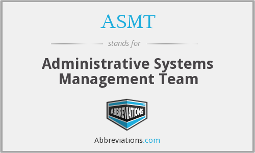ASMT - Administrative Systems Management Team