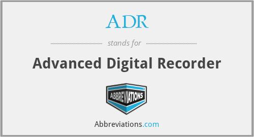 ADR - Advanced Digital Recorder