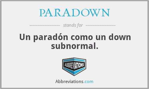 PARADOWN - Un paradón como un down subnormal.