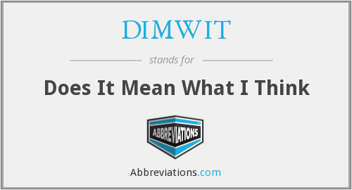 What does DIMWIT stand for?